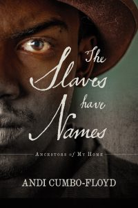 The Slaves Have Names by Andi Cumbo-Floyd