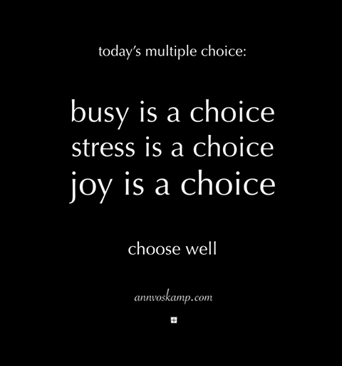 Busy is a choice.