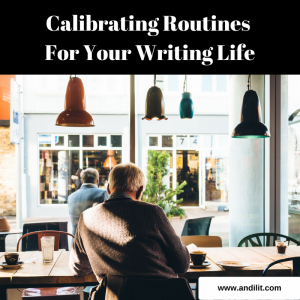 Calibrating Routines For Your Writing Life