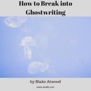 How to Break into Ghostwriting by Blake Atwood