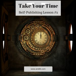 Take Your Time: Self-Publishing Lesson #2