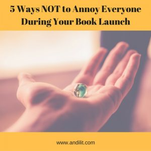 5 Ways NOT to Annoy Everyone during your Book Launch