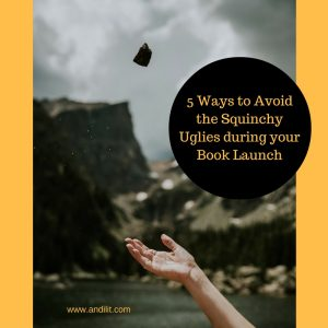5 Ways to Avoid the Squinchy Uglies during your Book Launch