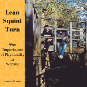 Lean, Squint, Turn: The Importance of Physicality in Writing