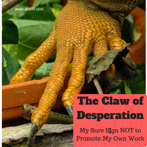The Claw of Desperation: My Sure Sign NOT to Promote my own Work