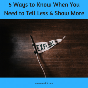 5 Ways to Know When You Need to Tell Less and Show More