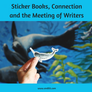 Sticker Books, Connection, and the Meeting of Writers