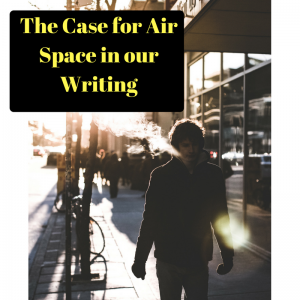 The Case for Air Space in our Writing