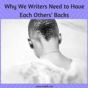Why We Writers Need to Have Each Others' Backs