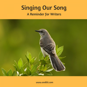 Singing Our Song: A reminder for Writers